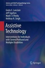 Assistive Technology : Interventions for Individuals with Severe/Profound and Multiple Disabilities - Giulio E. Lancioni