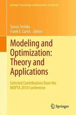 Modeling and Optimization: Theory and Applications : Selected Contributions from the Mopta 2010 Conference