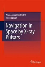 Navigation in Space by X-Ray Pulsars - Amir Abbas Emadzadeh