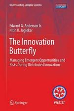 The Innovation Butterfly : Managing Emergent Opportunities and Risks During Distributed Innovation - Edward G. Anderson Jr.