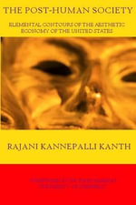 The Post-Human Society : Elemental Contours of the Aesthetic Economy of the United States - Rajani Kannepalli Kanth