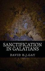 Sanctification in Galatians - David H J Gay