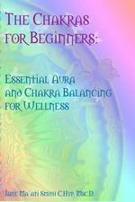 The Chakras for Beginners : Essential Aura and Chakra Balancing for Wellness - Jane Ma'ati Smith C Hyp Msc D