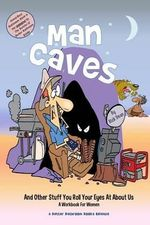 Man Caves [And Other Stuff You Roll Your Eyes at about Us] : A Workbook for Women - MR Rick Dean