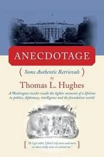 Anecdotage : Some Authentic Retrievals - Thomas L Hughes