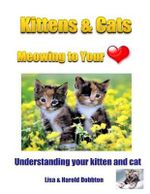 Kittens & Cats Meowing to Your Heart : Understanding Your Kitten & Cat - Lisa & Harold  Dobbton