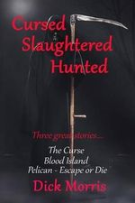 Cursed Slaughtered Hunted : Three Great Stories - Dick Morris