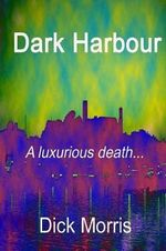 Dark Harbour : A Pierre Labbac Story - Dick Morris