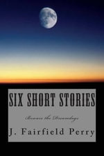 Six Short Stories - J Fairfield Perry