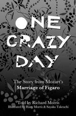 One Crazy Day : The Story from Mozart's Marriage of Figaro - Richard Morris