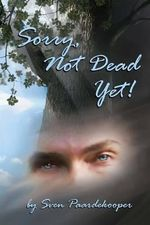 Sorry, Not Dead Yet! : A Tapestry of Inspiration - Sven Paardekooper