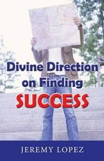 Divine Direction on Finding Success - Jeremy Lopez