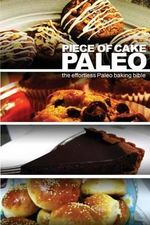 Piece of Cake Paleo - The Effortless Paleo Baking Bible - Jack Roberts