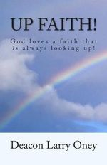 Up Faith! : God Loves a Faith That Is Always Looking Up! - Deacon Larry Oney