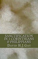 Sanctification in 2 Corinthians & Philippians - David H J Gay