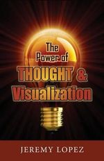 The Power of Thought and Visualization - Jeremy Lopez
