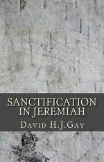 Sanctification in Jeremiah - David H J Gay