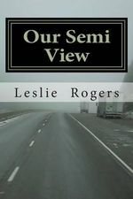 Our Semi View : Our Semi View from a Semi Truck - Leslie Adams Rogers