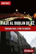 Viaje Al Dublin de U2 - Turismo Facil y Por Tu Cuenta : Guia Practica Para Organizar Tu Itinerario - Ivan Benito Garcia