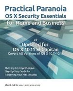 Practical Paranoia : OS X Security Essentials for Home and Business: The Easy Step-By-Step Guide to Hardening Your OS X Security - Marc L Mintz