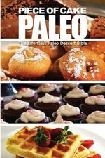 Piece of Cake Paleo - The Effortless Paleo Dessert Bible - Jack Roberts
