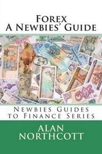 Forex a Newbies' Guide - MR Alan Northcott