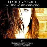 Haiku You-Ku : I'm Diagnosed Coo-Coo - Kathleen Odenthal