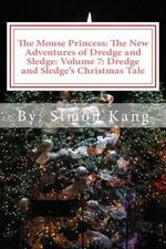 The Mouse Princess : The New Adventures of Dredge and Sledge: Volume 7: Dredge and Sledge's Christmas Tale: This Christmas, Two Mice Are Willing to Prove That They Have the Ultimate Christmas Spirit. - Simon Kang