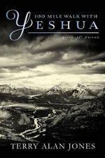 100 Mile Walk with Yeshua : Jesus, My Friend - Terry Alan Jones