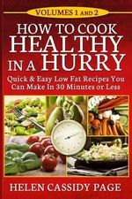 How to Cook Healthy in a Hurry : Volumes 1 and 2 - Helen Cassidy Page