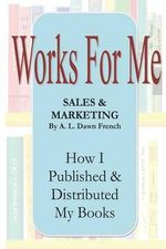 Works for Me : Sales and Marketing - A L Dawn French