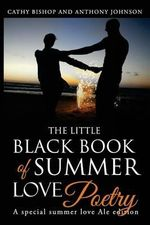 The Little Black Book of Summer Love : A Book of Poetry - Cathy Bishop