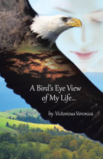 A Bird's Eye View of My Life - Victorious Veronica