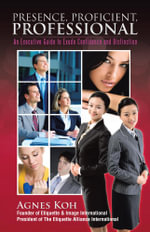 Presence, Proficient, Professional : An Executive Guide to Exude Confidence and Distinction - Agnes Koh