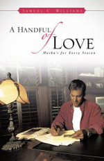 A Handful of Love : Haiku's for Every Season - Samuel C. Williams
