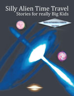 Silly Alien Time Travel Stories for Really Big Kids - Denis Hayes
