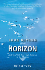 Look Beyond Your Horizon : And You Will Be a High Achiever in the Making -  Ho Nee Yong
