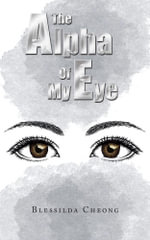 The Alpha of My Eye - Blessilda Cheong
