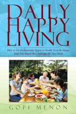 Daily Happy Living : How to Use the Joycentrix System to Enable Us to Be Happy Each Day Despite the Challenges We Face Daily - Gopi Menon