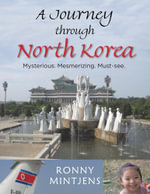A Journey through North Korea : Mysterious. Mesmerizing. Must-see. - Ronny Mintjens