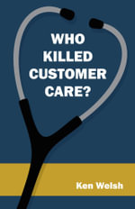 Who Killed Customer Care? - Ken Welsh