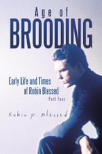 Age of Brooding : Early Life and Times of Robin Blessed - Part Four - Robin P. Blessed