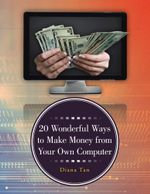 20 Wonderful Ways to Make Money from Your Own Computer - Diana Tan