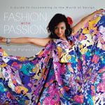 Fashion with Passion : A Guide to Succeeding in the World of Design - Nila Palacios