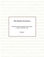 The Book of Letters : The Basic English Letter sounds as used around the world - J Mutter