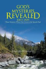 GOD'S MYSTERIES REVEALED (DEUT.29 : 29): These Mysteries Where First Given to the Apostle Paul - Glenda Maynard