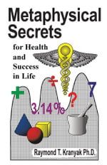 Metaphysical Secrets for Health and Success in Life - Raymond T. Kranyak Ph. D.