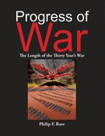 Progress of War : The Length of the Thirty Year's War - Philip F. Rose