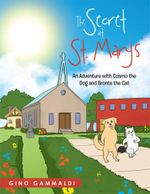 The Secret at St. Marys : An Adventure with Cosmo the Dog and Bronte the Cat - Gino Gammaldi