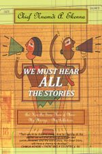 We Must Hear All the Stories : And Here Are Some More of Mine: - My Musings - My Reflections. - Chief Nnamdi a. Ekenna